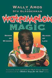 Watermelon Magic by Wally Amos