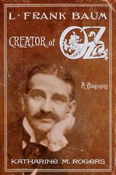L. Frank Baum by Katharine M. Rogers