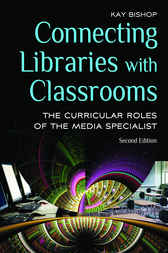Connecting Libraries with Classrooms: The Curricular Roles of the Media Specialist, 2nd Edition by Kay Bishop