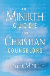 The Minirth Guide for Christian Counselors by Frank Minirth