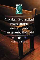American Evangelical Protestantism and European Immigrants, 1800-1924 by William J. Phalen