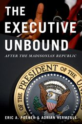 The Executive Unbound by Eric A. Posner