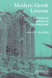 Modern Greek Lessons: A Primer in Historical Constructivism by James D. Faubion