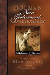 Holman New Testament Commentary - Hebrews & James by Thomas Lea