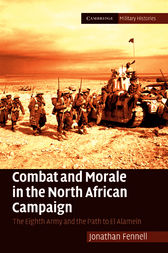 Combat and Morale in the North African Campaign by Jonathan Fennell