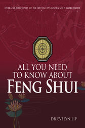 All You Need to Know About Feng Shui by Evelyn Lip