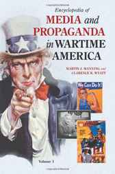 Encyclopedia of Media and Propaganda in Wartime America [2 volumes] by Martin Manning