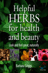 Helpful herbs for health and beauty by Barbara Griggs