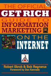 Official Get Rich Guide to Information Marketing by Dan S. Kennedy