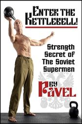 Enter the Kettlebell! by Pavel Tsatsouline