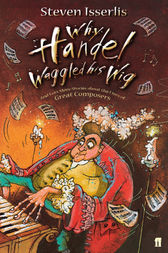 Why Handel Waggled His Wig by Steven Isserlis