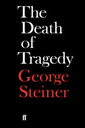 The Death of Tragedy by George Steiner
