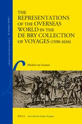 The Representations of the Overseas World in the De Bry Collection of Voyages (1590-1634) by Michiel van Groesen
