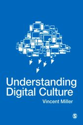 Understanding Digital Culture by Vincent Miller