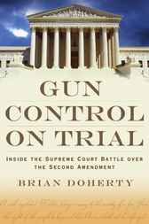 Gun Control on Trial by Brian Doherty
