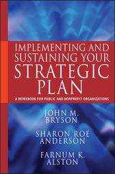 Implementing and Sustaining Your Strategic Plan by John M. Bryson