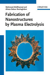 Fabrication of Nanostructures by Plasma Electrolysis by Mahmood Aliofkhazraei