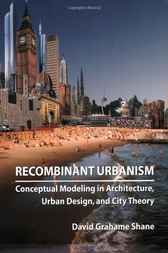 Recombinant Urbanism by David Grahame Shane