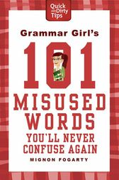 Grammar Girl's 101 Misused Words You'll Never Confuse Again by Mignon Fogarty