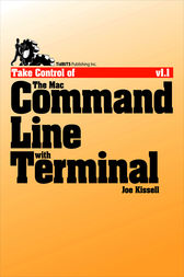 Take Control of the Mac Command Line with Terminal by Joe Kissell