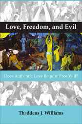 Love, Freedom, and Evil. by Thaddeus J. Williams