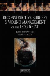 Reconstructive Surgery and Wound Management of the Dog and Cat by Jolle Kirpensteijn
