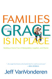 Families Where Grace Is in Place by Jeff VanVonderen