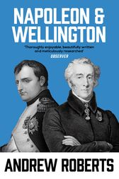 Napoleon and Wellington by Andrew Roberts