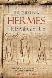 The Quest For Hermes Trismegistus by Gary Lachman
