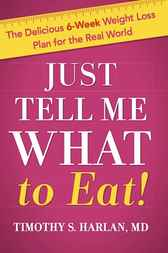Just Tell Me What to Eat! by Timothy S. Harlan