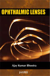 Ophthalmic Lenses by Ajay Kumar Bhootra