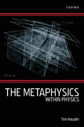 The Metaphysics Within Physics by Tim Maudlin