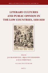 Literary Cultures and Public Opinion in the Low Countries, 1450-1650