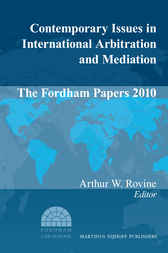 Contemporary Issues in International Arbitration and Mediation: The Fordham Papers (2010)