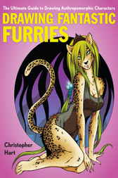 Drawing Fantastic Furries by Christopher Hart