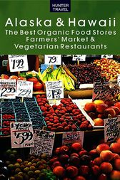 Alaska & Hawaii: The Best Organic Food Stores, Farmers' Markets, & Vegetarian Restaurants by James Bernard Frost