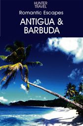 Romantic Escapes: Antigua & Barbuda by Paris Permenter