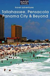 Tallahassee, Pensacola, Panama City & Beyond by Jim Tunstall