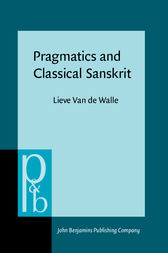 Pragmatics and Classical Sanskrit by Lieve Van de Walle
