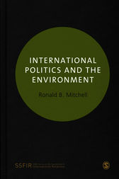 International Politics and the Environment by Ronald B. Mitchell