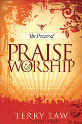 The Power of Praise and Worship by Terry Law