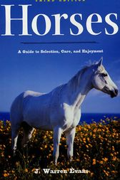 Horses: A Guide to Selection, Care, and Enjoyment by J. Warren Evans