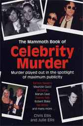 The Mammoth Book of Celebrity Murders by Chris Ellis