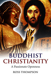 Buddhist Christianity by Ross Thompson