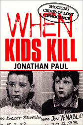 When Kids Kill by Jonathan Paul