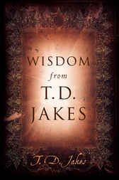 Wisdom from T.D. Jakes by T. D. Jakes