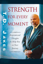 Strength for Every Moment by T. D. Jakes