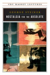 Nostalgia for the Absolute by George Steiner
