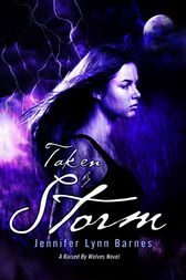 Taken by Storm: A Raised by Wolves Novel by Jennifer Lynn Barnes