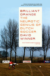 Brilliant OrangeThe Neurotic Genius of Dutch Soccer by David Winner
